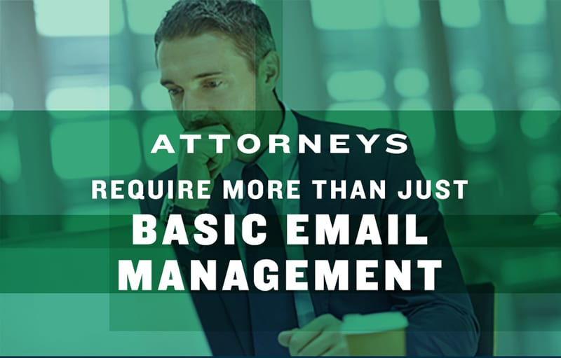 Attorneys Require More Than Just Basic Email Management