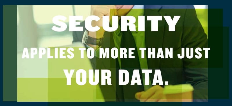 Security Applies to More than just Your Data